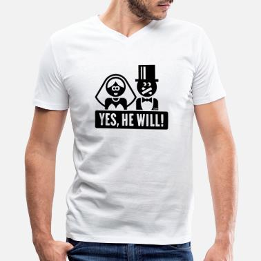 Wedding Vows Yes, He Will! (Bride, Wedding Vow Marriage, Happy) - Men's V-Neck T-Shirt