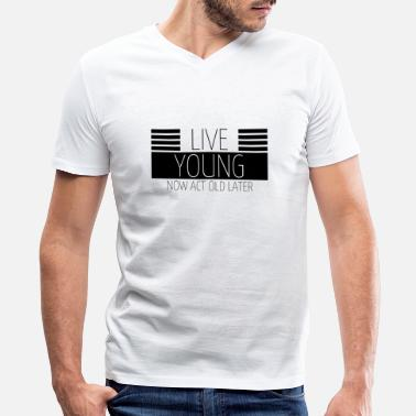 Live young now Act old later - Men's V-Neck T-Shirt