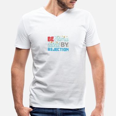 Stimulation Be stimulated by rejection - Men's V-Neck T-Shirt by Canvas