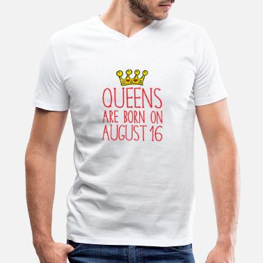 August 16 Queens are born on August 16 - Men's V-Neck T-Shirt by Canvas