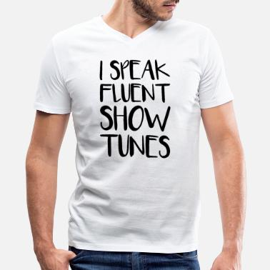 Musical Theater I Speak Fluent Showtunes - Men's V-Neck T-Shirt by Canvas