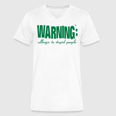 WARNING: allergic to stupid people - Men's V-Neck T-Shirt by Canvas