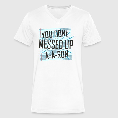 You Done Messed Up A-A-Ron - Men's V-Neck T-Shirt by Canvas