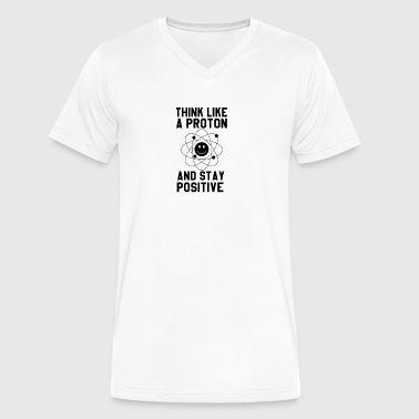Think Like A Proton and Stay Positive T-Shirt - Men's V-Neck T-Shirt by Canvas