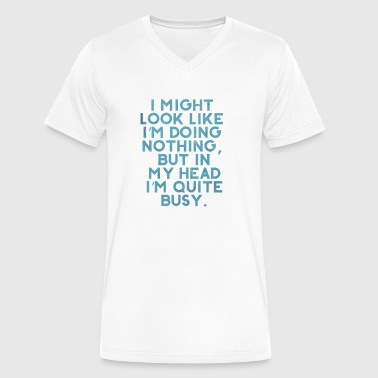 I Might Look Like I'm Doing Nothing... - Men's V-Neck T-Shirt by Canvas