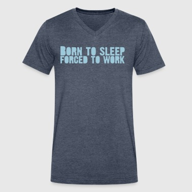 born 2 sleep - Forced to work - Men's V-Neck T-Shirt by Canvas