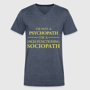 I'm not a Psychopath, I'm a High-functioning Socio - Men's V-Neck T-Shirt by Canvas