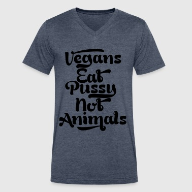 VEGANS EAT PUSSY NOT ANIMALS - Men's V-Neck T-Shirt by Canvas