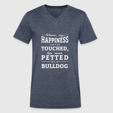 Happiness can't touched never petted a Bulldog - Men's V-Neck T-Shirt by Canvas