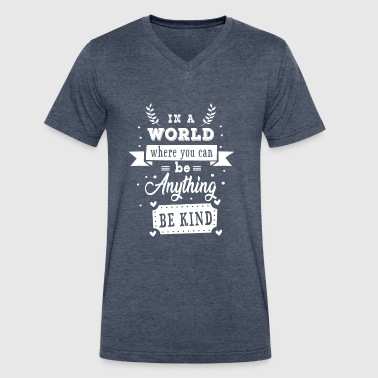 In a world where you can be anything be kind - Men's V-Neck T-Shirt by Canvas