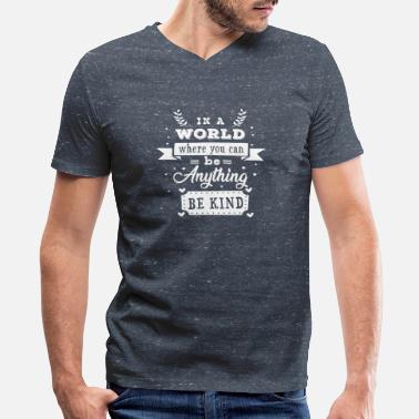 Anything In a world where you can be anything be kind - Men's V-Neck T-Shirt by Canvas