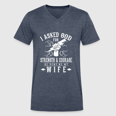 I asked god for Strength & Courage he sent my wife - Men's V-Neck T-Shirt by Canvas