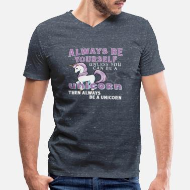 Always Be Unless You Can Be A Unicorn Then Always Be A Unicorn Always Be Yourself Unless You Can Be A Unicorn - Men's V-Neck T-Shirt by Canvas