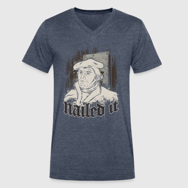 Reformed Protestant Martin Luther Nailed it Reformation Day - Men's V-Neck T-Shirt by Canvas