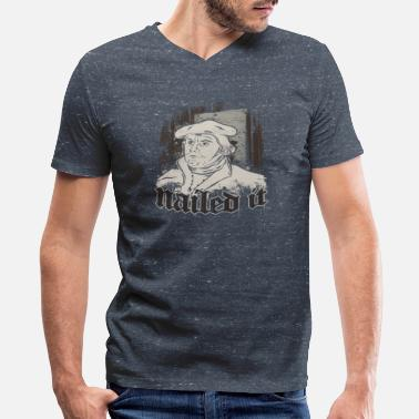 Reform Protestant Protestant Martin Luther Nailed it Reformation Day - Men's V-Neck T-Shirt by Canvas