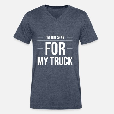 Too Sexy For My Too sexy for my Truck - Men's V-Neck T-Shirt by Canvas