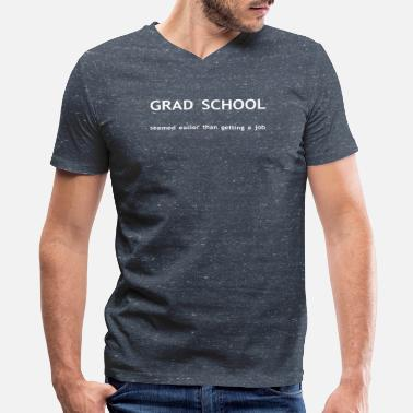 Grad School Grad School - Men's V-Neck T-Shirt by Canvas