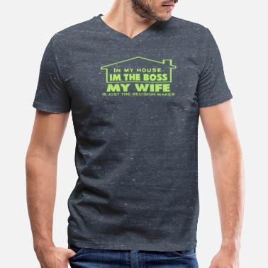 House Bitch IN MY HOUSE I'M THE BOSS MY WIFE - Men's V-Neck T-Shirt by Canvas