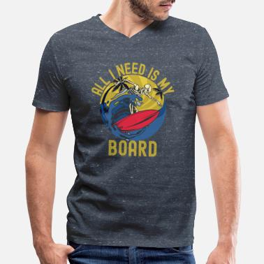 Island All I Need Is My Board Surfing Surfboard - Men's V-Neck T-Shirt