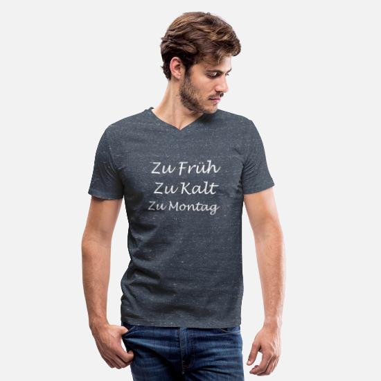 Monday T-Shirts - To early To cold To Monday Funny german quote - Men's V-Neck T-Shirt heather navy
