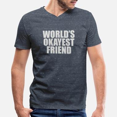 world s okayest FRIEND - Men's V-Neck T-Shirt