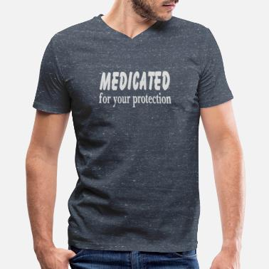 Medicated For Your Protection Medicated For Your Protection - Men's V-Neck T-Shirt by Canvas