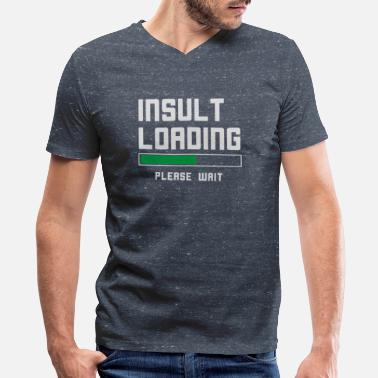 Bar Insults Insult loading please wait funny - Men's V-Neck T-Shirt