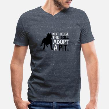 Adopt Pit Bulls Don't believe the bull. Adopt a Pit. - Men's V-Neck T-Shirt by Canvas