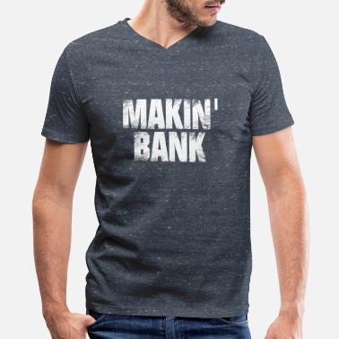 Reboot Makin' Bank T-Shirt funny money entrepreneur - Men's V-Neck T-Shirt