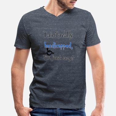Wheelchair Jokes I ain't handicapped, i'm just lazy - Men's V-Neck T-Shirt
