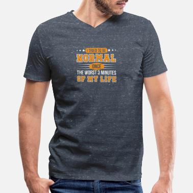 Sarcasm Sarcasm TryTo Be Normal Once Worst 3 Minutes - Men's V-Neck T-Shirt