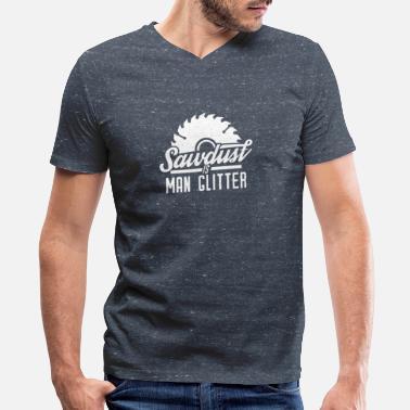 e287012c Woodworking Sawdust is Man glitter - Funny Woodworking - Men's V-.  Men's V-Neck T-Shirt