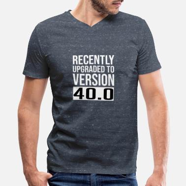 Funny Recently Upgraded To Version 40 Shirt, Funny 40th - Men's V-Neck T-Shirt