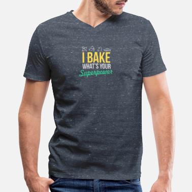 I Bake What Is Your Superpower New Design I bake What's Your Superpower - Men's V-Neck T-Shirt