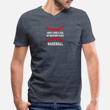 I Have No Life My Brother Plays Baseball I don't have a life my brother plays baseball - Men's V-Neck T-Shirt by Canvas