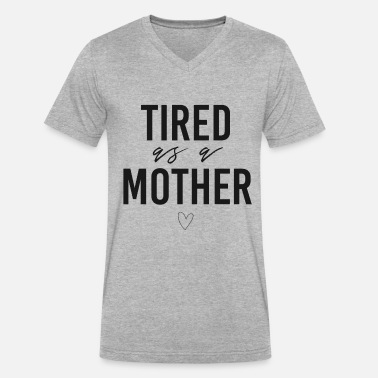 Tired Family Tired As A Mother - Men's V-Neck T-Shirt by Canvas