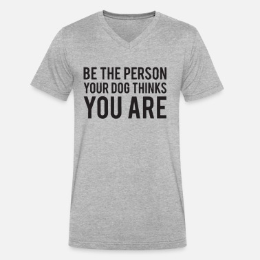 Be The Person Your Pet Thinks You Are Be The Person Your Dog Thinks You Are - Men's V-Neck T-Shirt by Canvas