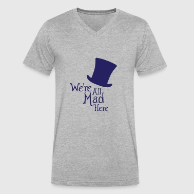 We're All Mad Here - Men's V-Neck T-Shirt by Canvas