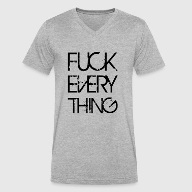 FUCK EVERYTHING - Men's V-Neck T-Shirt by Canvas