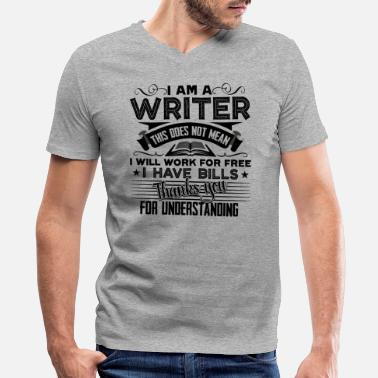 I Am A Writer I Am A Writer Shirt - Men's V-Neck T-Shirt by Canvas