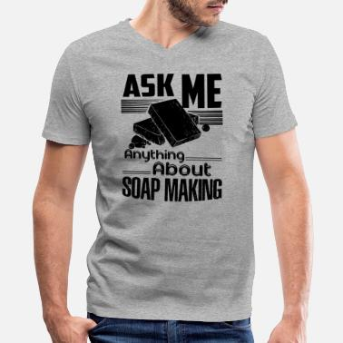 Ask Me Anything Ask Me Anything About Soap Making Shirt - Men's V-Neck T-Shirt by Canvas