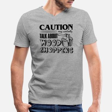 Caution Wood Chopping Shirt - Men's V-Neck T-Shirt