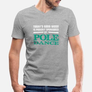 Dancing Mood todays good mood is proudly sponsored by POLE DANC - Men's V-Neck T-Shirt