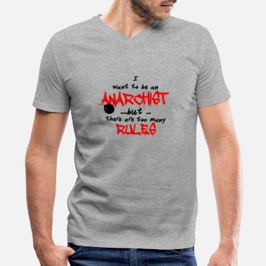 Anarchist I want to be an Anarchist - Men's V-Neck T-Shirt