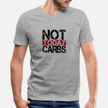 Carbs Keto Diet Not Today Carbs Ketosis Lifestyle LCHF Diet - Men's V-Neck T-Shirt