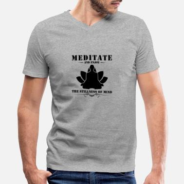 Meditate Meditate And Enjoy The Stillness Of Mind T Shirt - Men's V-Neck T-Shirt