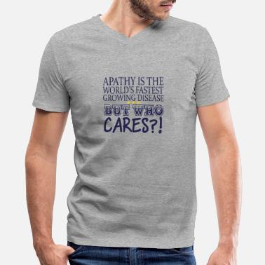 Apathy is a disease but who cares? funny interest - Men's V-Neck T-Shirt