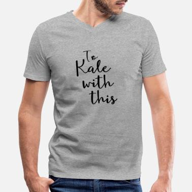 Kale To Kale With This - Men's V-Neck T-Shirt