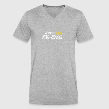 I Write LOL Even Though I'm Not Laughing - Men's V-Neck T-Shirt by Canvas
