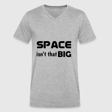 Space isnt that big - Men's V-Neck T-Shirt by Canvas